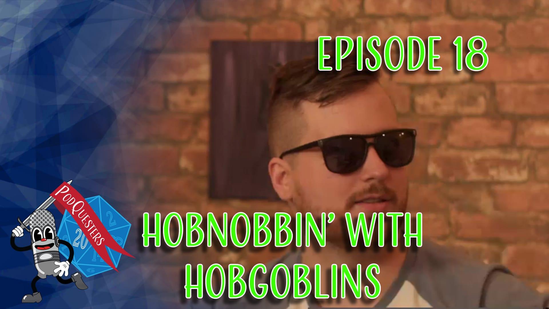 Podquesters - Episode 18: Hobnobbin