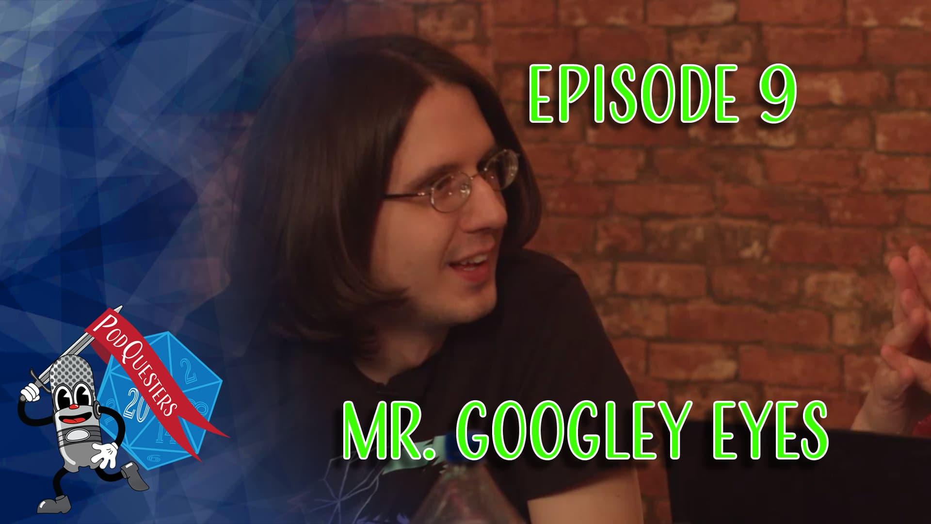 Podquesters - Episode 9: Mr. Googley Eyes