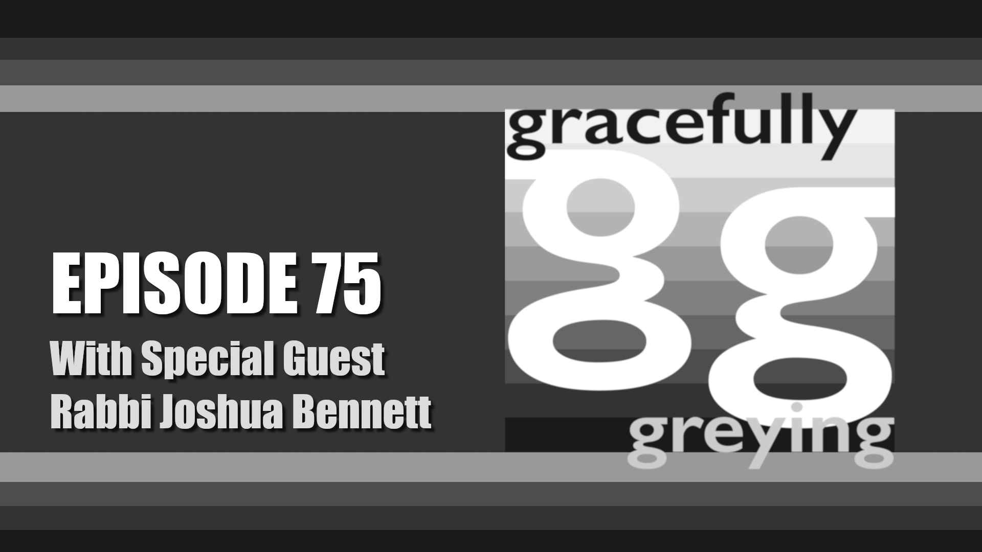 Gracefully Greying - Episode 75