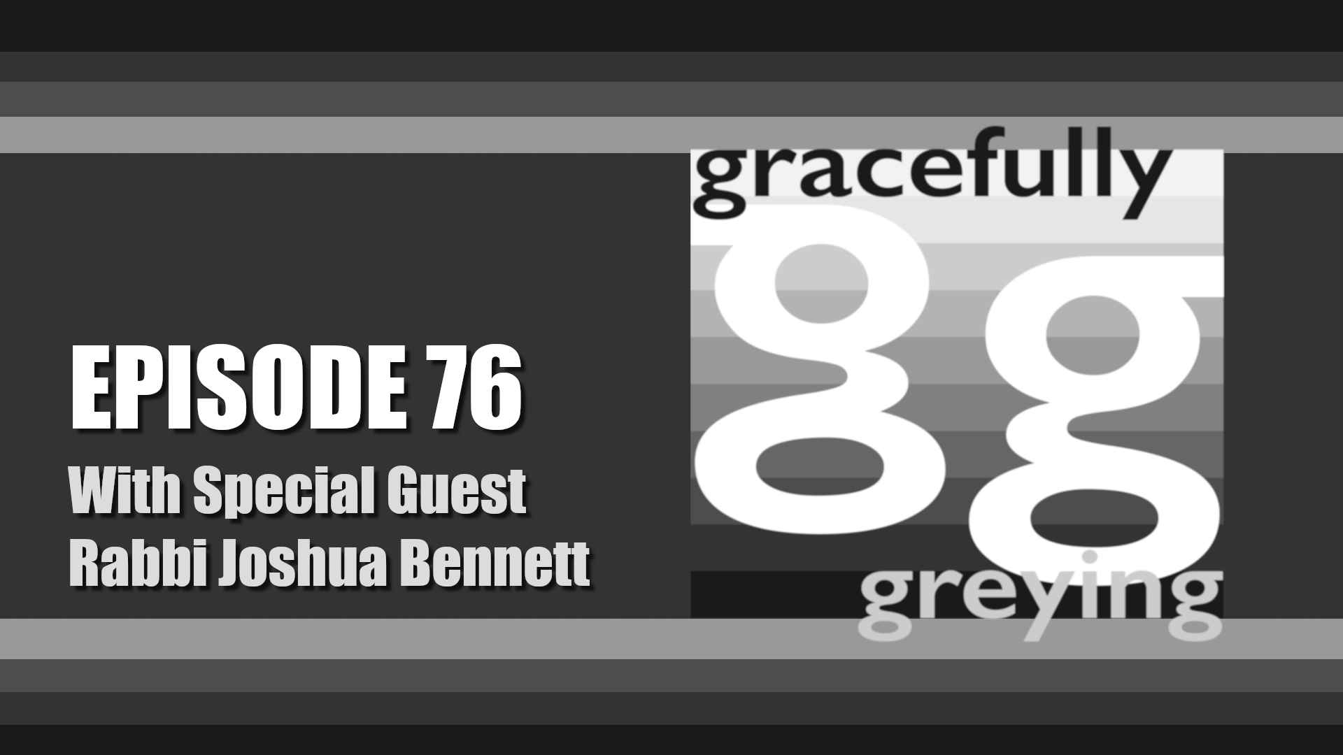 Gracefully Greying - Episode 76