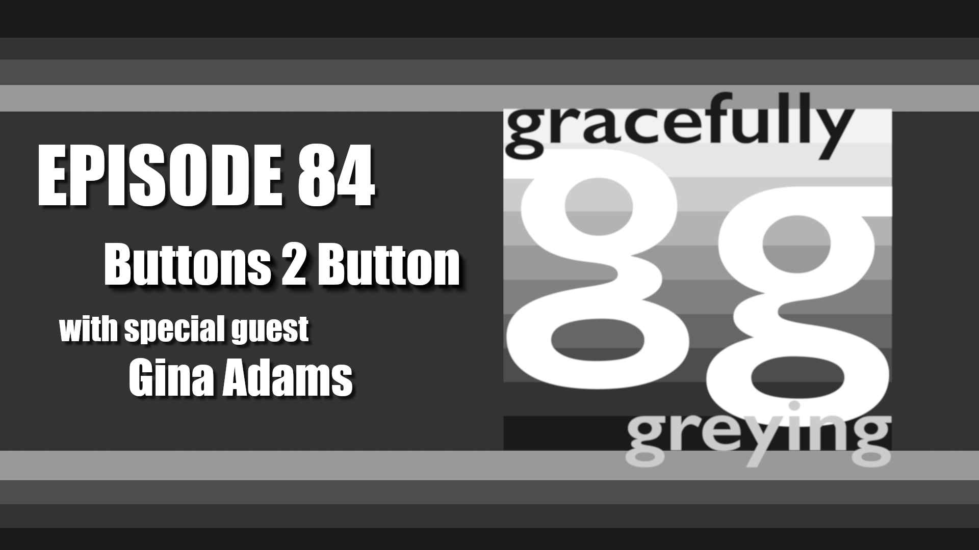 Gracefully Greying - Episode 84