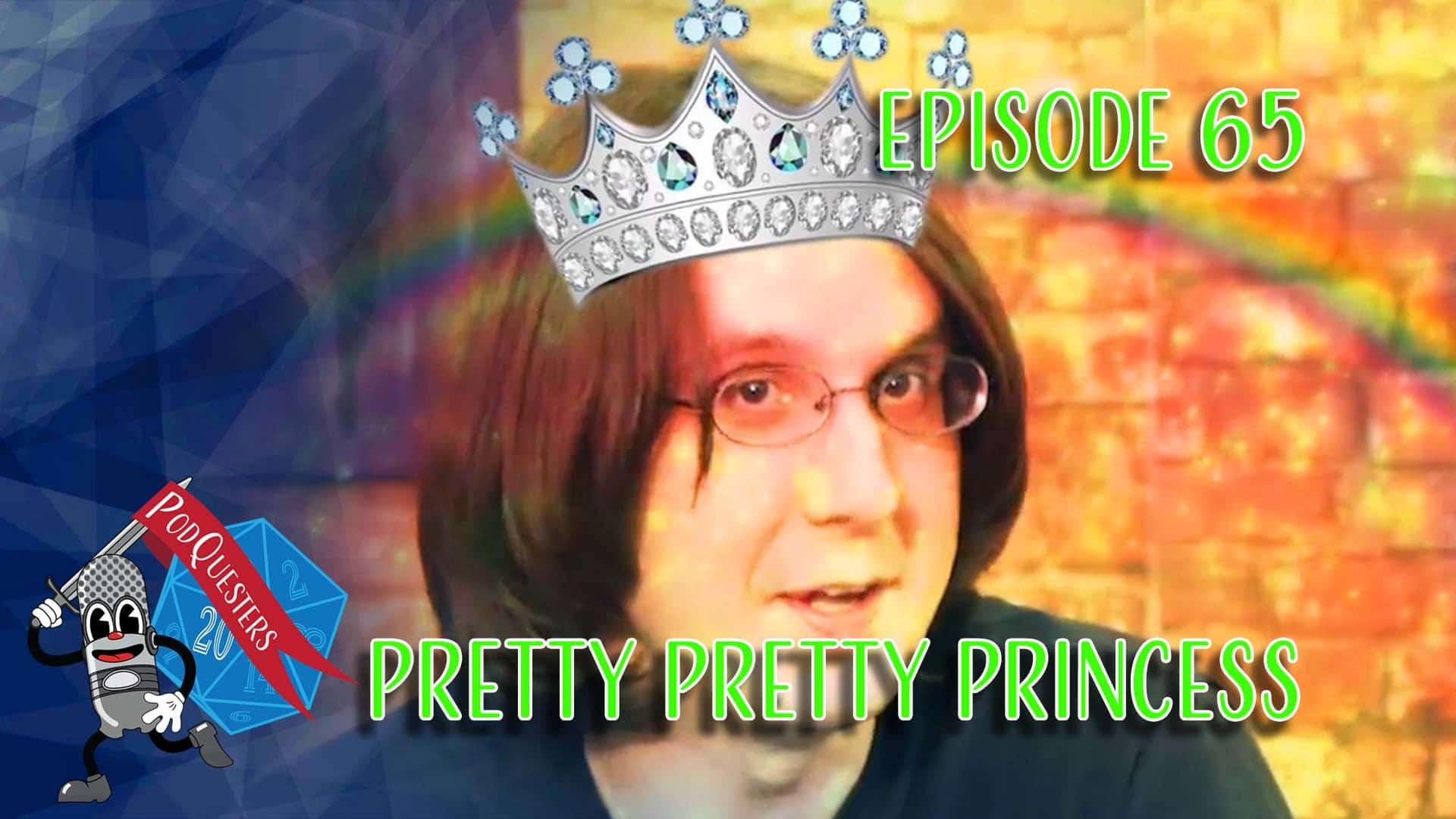 Podquesters - Episode 65: Pretty Pretty Princess