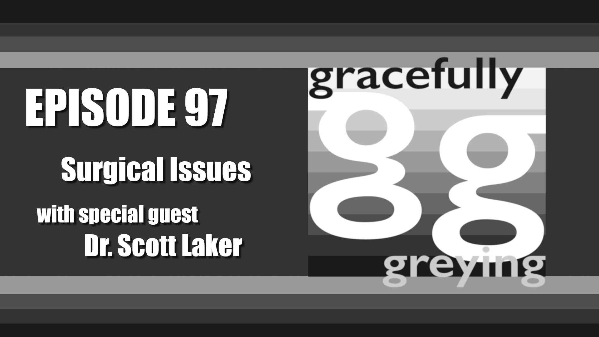 Gracefully Greying - Episode 97 - Surgical Issues