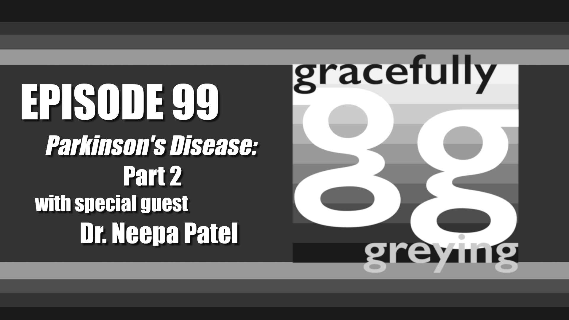 Gracefully Greying - Episode 99 - Parkinson