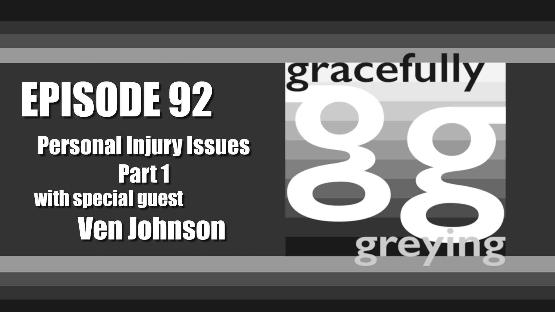 Gracefully Greying - Episode 92 - Personal Injury Issues - Part 1