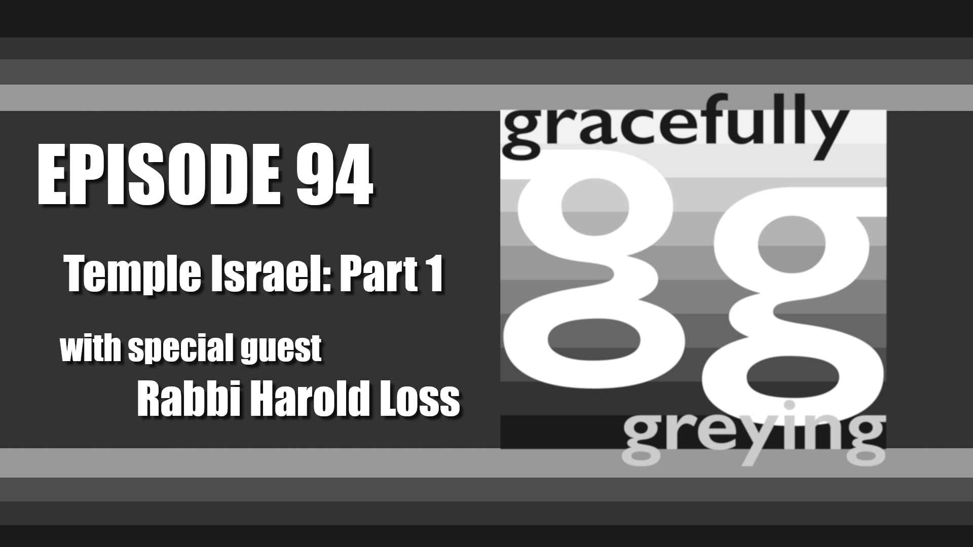 Gracefully Greying - Episode 94 - Temple Israel: Part 1