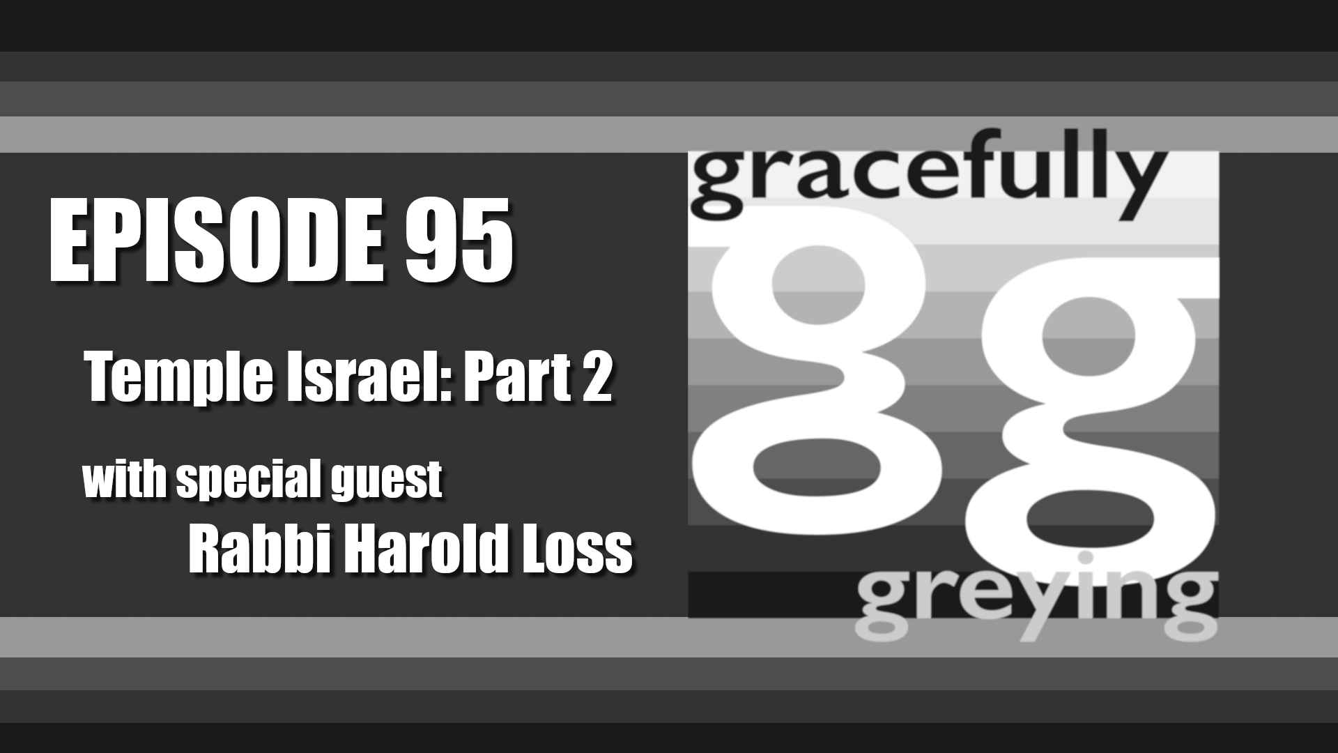 Gracefully Greying - Episode 95 - Temple Israel: Part 2