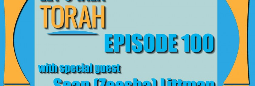 Let's Talk Torah - Episode 100 - Tu B'shvat