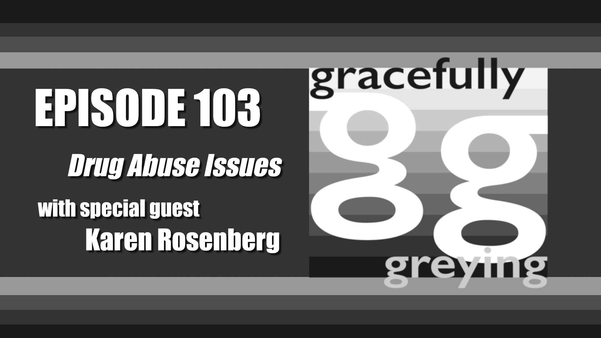 Gracefully Greying - Episode 103 - Drug Abuse Issues