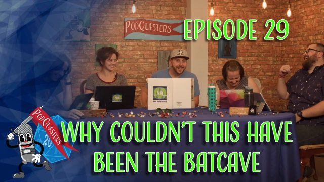 Podquesters - Episode 29: Why Couldn't This Have Been The Batcave