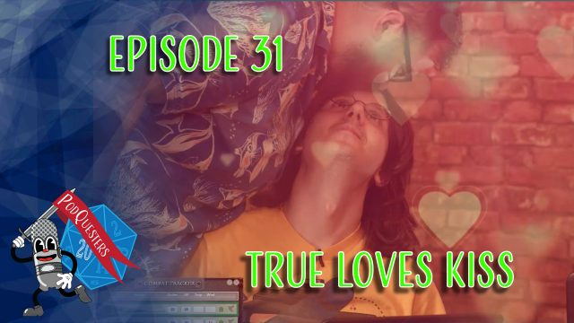 Podquesters - Episode 31: True Loves Kiss