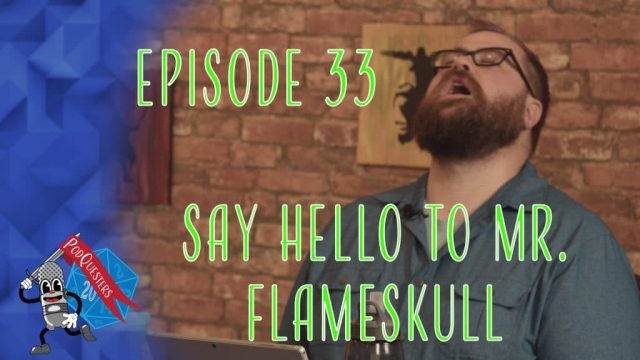 Podquesters - Episode 33: Say Hello To Mr. Flameskull