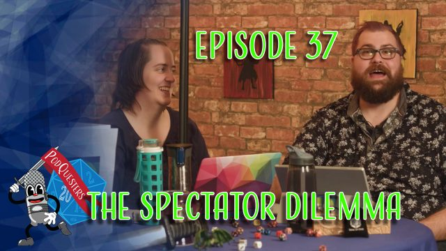 Podquesters - Episode 37: The Spectator Dilemma