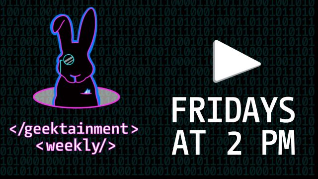 Watch Live - Geektainment Weekly