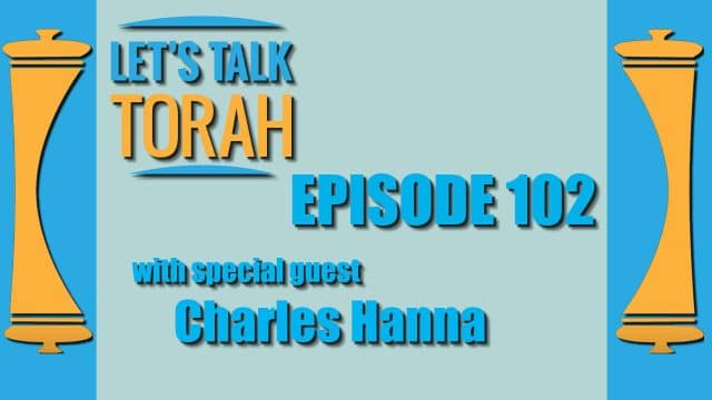 Let's Talk Torah - Episode 102 - Charles Hanna