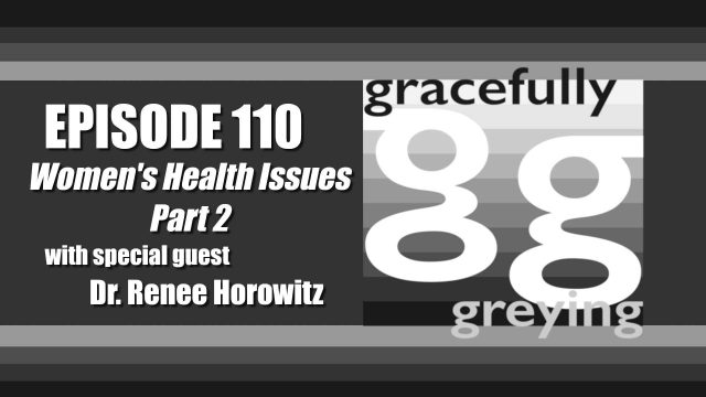 Gracefully Greying - Episode 110 - Women's Health Issues: Part 2