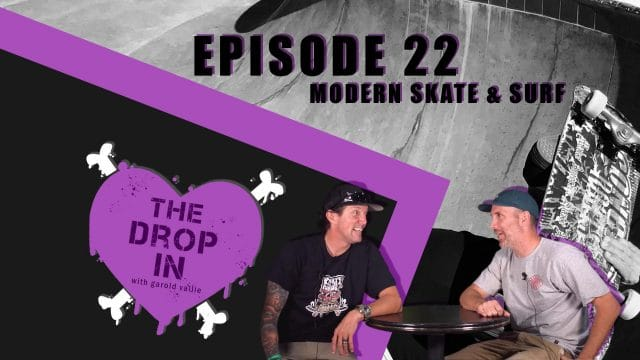 The Drop In with Garold Vallie - Episode 22 - Modern Skate & Surf