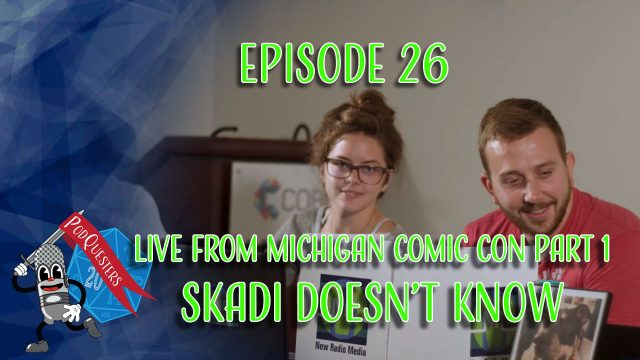 Podquesters - Episode 26: Live From Michigan Comic Con Part 1 - Skadi Doesn't Know