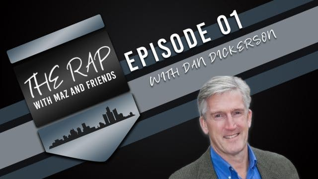The Rap With Maz & Friends - Episode 1 - Premier Episode with Dan Dickerson