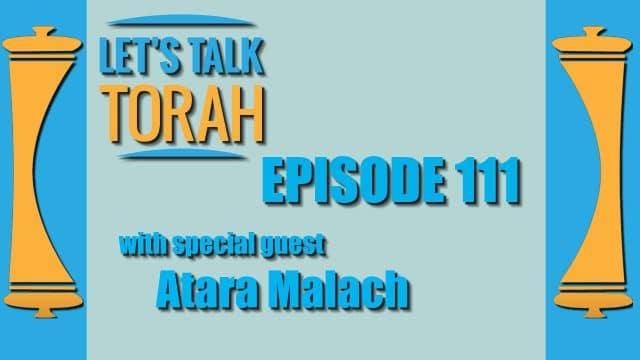 Let's Talk Torah - Episode 111 - Atara Malach