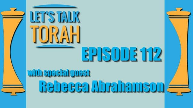 Let's Talk Torah - Episode 112 - Rebecca Abrahamson