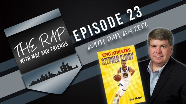 The Rap with Maz & Friends - Episode 23 - Dan Wetzel