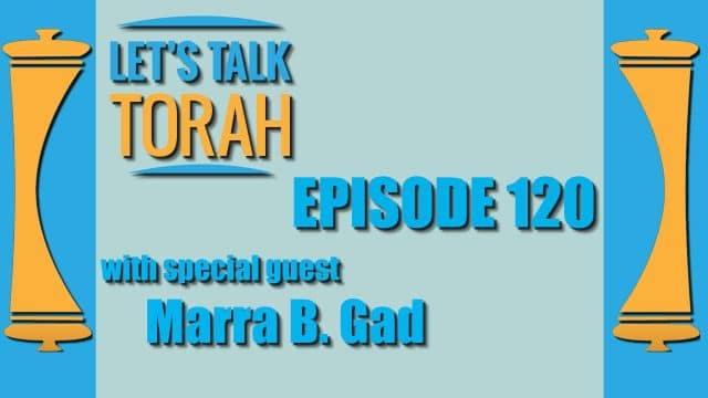 Let's Talk Torah - Episode 120 - Marra B. Gad