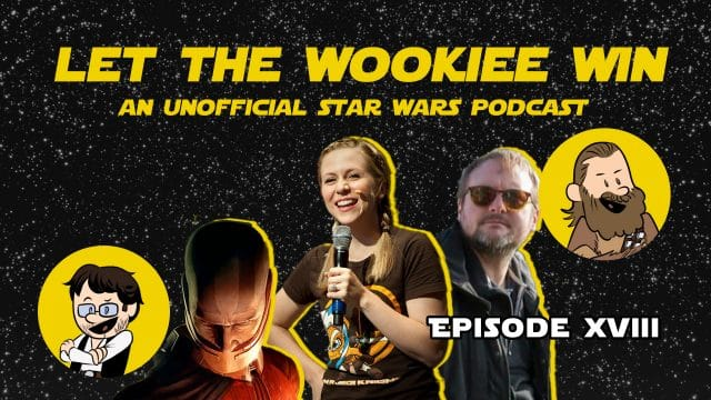Let The Wookiee Win - Episode 18: What could have been...
