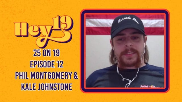 25 on 19 - Episode 12: Phil Montgomery and Kale Johnstone