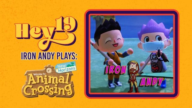 Hey 19 - Iron Andy Plays: Animal Crossing