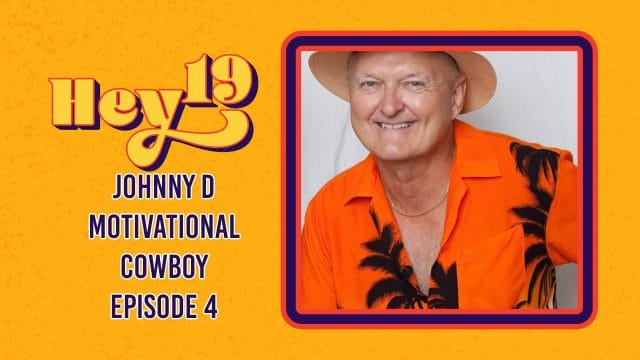 Johnny D Motivational Cowboy - Hey 19 Special: Episode 4