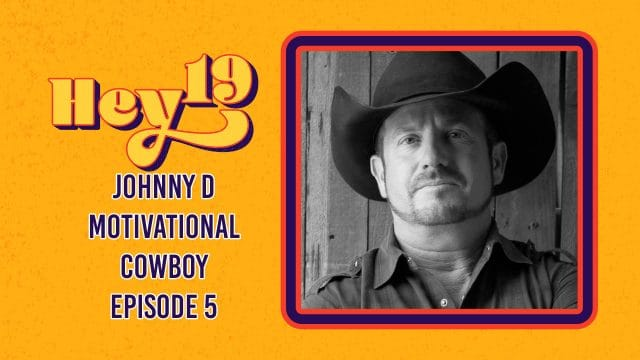 Johnny D Motivational Cowboy - Hey 19 Special: Episode 5