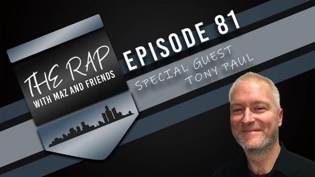 The Rap With Maz & Friends - Episode 81: Tony Paul