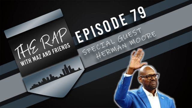 The Rap With Maz & Friends - Episode 79 - Special Guest Herman Moore